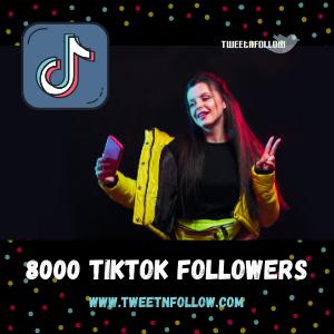 Buy 8000 TikTok Followers