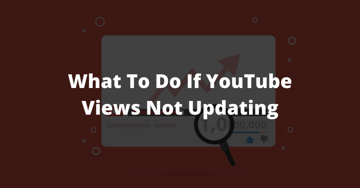 What To Do If YouTube Views Not Updating