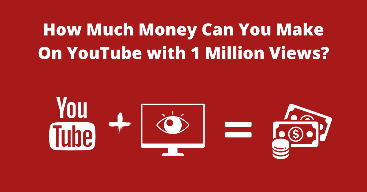 How Much Money Can You Make on YouTube with 1 Million Views?